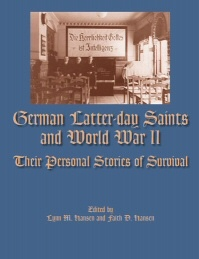 German Latter-Day Saints and World War II -  Their Personal Stories of Survival, Hansen, Lynn - Hansen, Faith