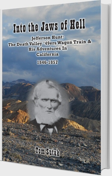 Into the Jaws of Hell - Jefferson Hunt -  The Death Valley '49ers Wagon Train & His Adventures in California1846-1857, Sutak, Tom