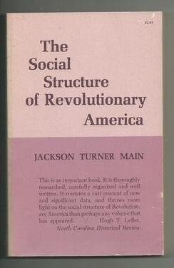 THE SOCIAL STRUCTURE OF REVOLUTIONARY AMERICA, Main, Jackson Turner