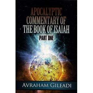 Apocalyptic Commentary of the Book of Isaiah - Part 1, Gileadi, Avraham