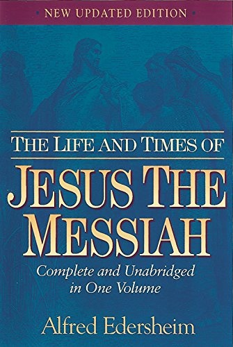 The Life and Times of Jesus the Messiah  New Updated Edition, Edersheim, Alfred