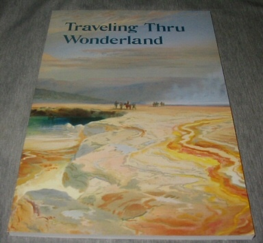 Traveling Thru Wonderland. Explorers, Tourists, Wanderers in Yellowstone National Park. A Potpourri of Travel Literature from the Larsen Yellowstone Collection, Taylor, Russ And Zack Taylor And Aaron Monson