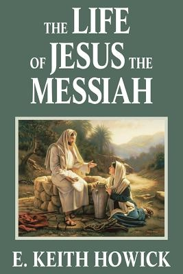 The Life of Jesus the Messiah, Howick, E. Keith