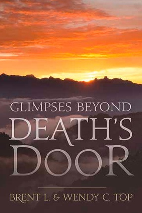 Glimpses Beyond Death's Door - Gospel Insights Into Near Death Experiences, Top, Brent & Wendy C.