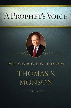 A Prophet's Voice - Messages from Thomas S. Monson, Monson, Thomas S.