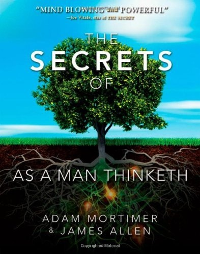 The Secrets of As A Man Thinketh, Mortimer, Adam H.