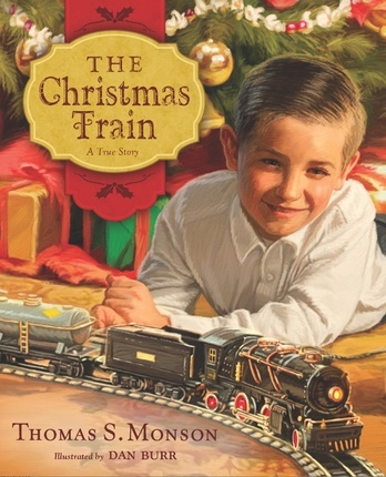 The Christmas Train: A True Story, Monson, Thomas S. and Dan Burr