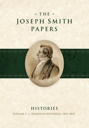 The Joseph Smith Papers - Histories, Vol. 2: Assigned Histories, 1831-1847, Karen Lynn Davidson (Editor), Richard L. Jensen (Editor), David J. Whittaker (Editor)