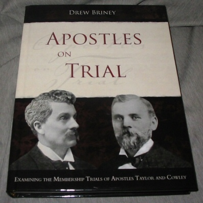 Apostles on Trial -  Examining the Membership Trials of Apostles Taylor and Cowley, Briney, Drew