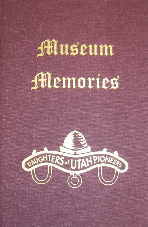 Museum Memories - Volume 1, Daughters Of Utah Pioneers