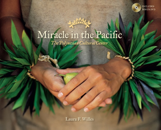 Miracle in the Pacific - The Polynesian Cultural Center, Willes, Laura F.