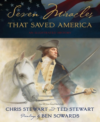 Seven Miracles That Saved America  An Illustrated History, Stewart, Chris and Ted Stewart