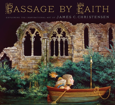 Passage by Faith - Exploring the Inspirational Art of James C. Christensen, Christensen, James C.