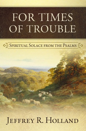 For Times Of Trouble -  Spiritual Solace From The Psalms, Holland, Jeffrey R.