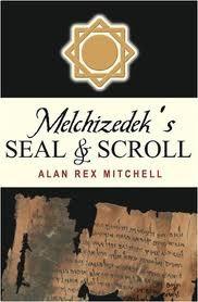 Melchizedek's Seal and Scroll, Mitchell, Alan Rex