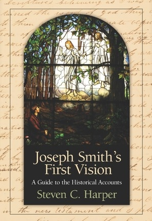 Joseph Smith's First Vision -  A Guide to The Historical Account, Harper, Steven C.