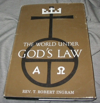 THE WORLD UNDER GOD'S LAW, Ingram, Rev. T. Robert