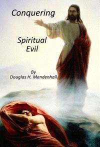 Conquering Spiritual Evil, Mendenhall, Douglas H.