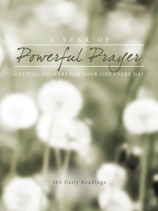 A Year of Powerful Prayer  Getting Answers for Your Life Every Day, Compilation