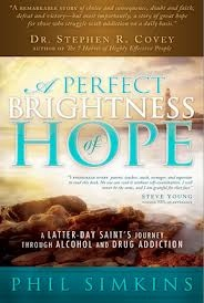 Perfect Brightness of Hope -  A Latter-Day Saint's Journey Through Alcohol and Drug Addiction, Simkins, Phil