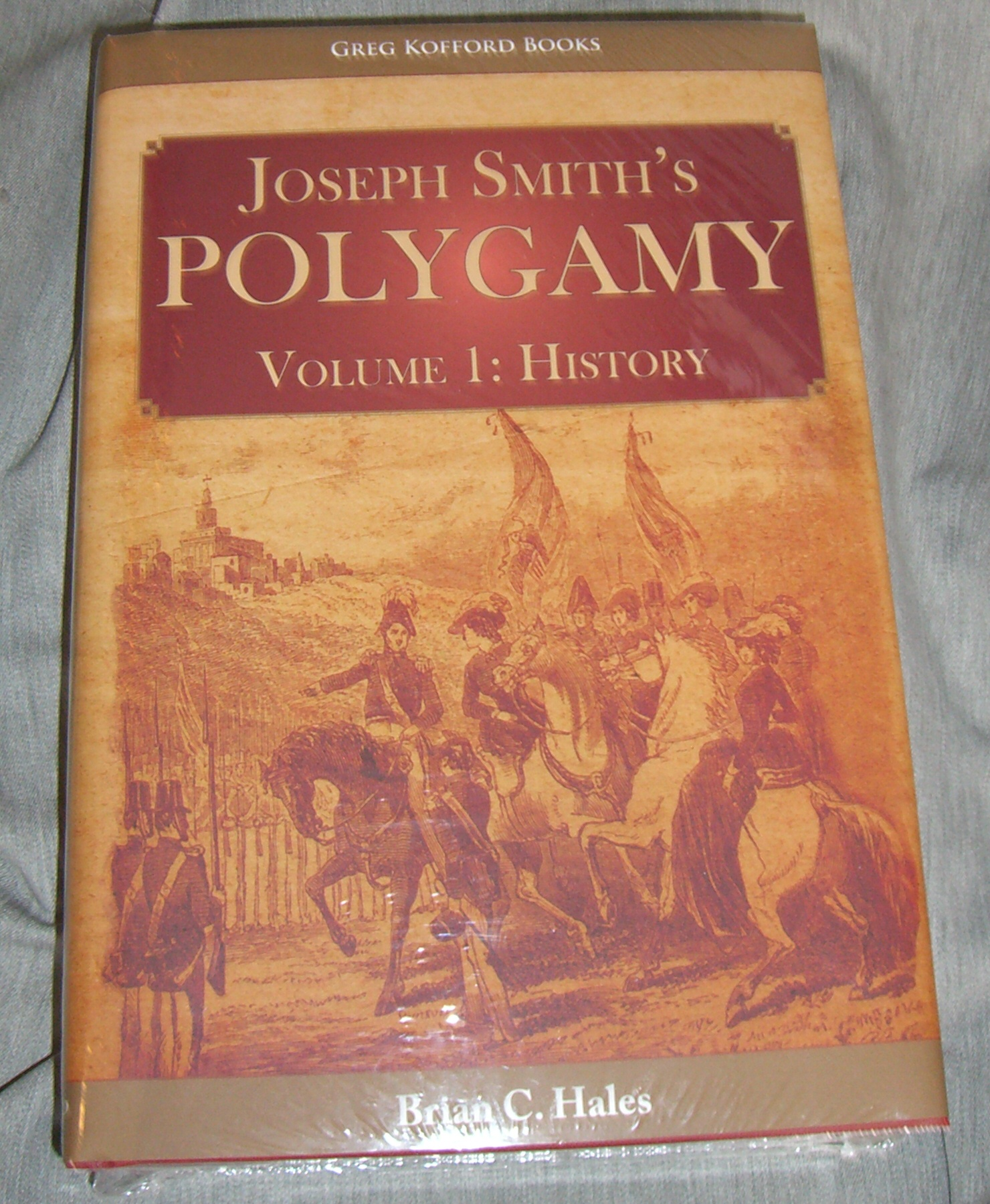 Joseph Smith's Polygamy, Volume 1 - History, Hales, Brian C.