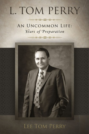 L. Tom Perry, an Uncommon Life -  Years of Preparation - (1922-1976), Perry, Lee Tom
