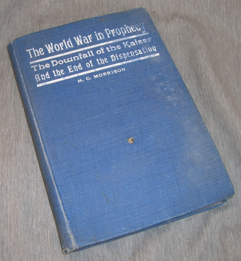 The world war in prophecy - the downfall of the Kaiser and the end of the dispensation, Morrison, Reverend H.C.