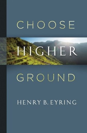 Choose Higher Ground, Eyring, Henry B.