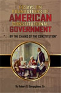 Essays on Foundations of American Constitutional Government, Gorgoglione, Robert D. Sr.
