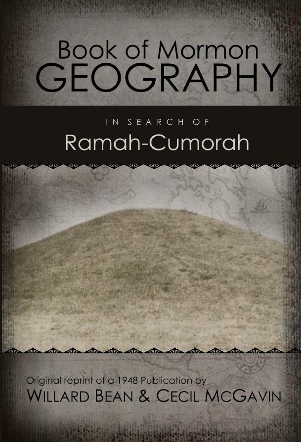 Book Of Mormon Geography -  In search of Ramah-Cumorah, Bean, Willard and E. Cecil McGavin
