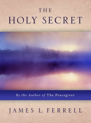 THE HOLY SECRET - By the Author of the Peacegiver, Ferrell, James L
