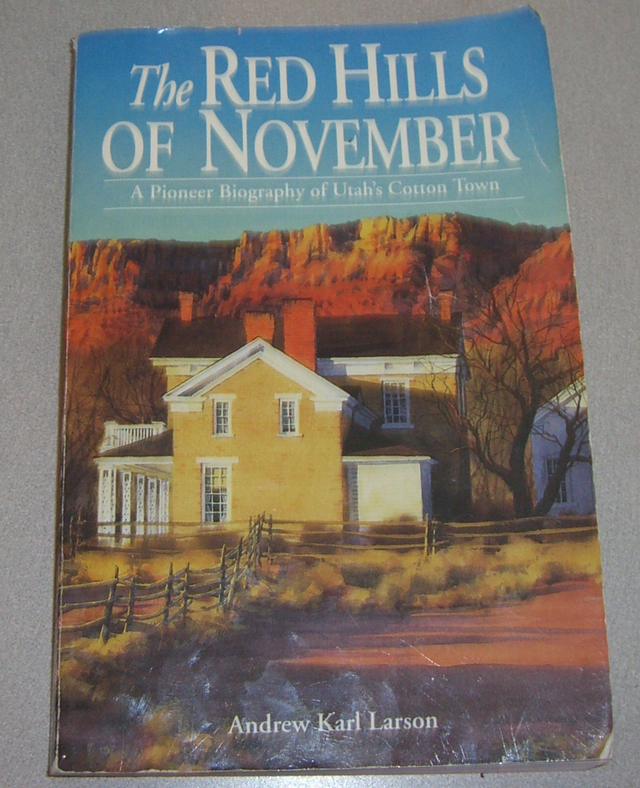 The Red Hills of November - A PIONEER Biography of UTAH Cotton TOWN, Larson, Andrew Karl