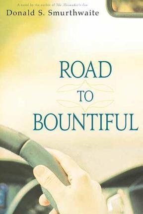 Road To Bountiful A novel by the author of The Boxmaker's Son., Smurthwaite, Donald S.