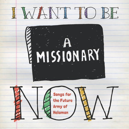 I Want To Be A Missionary Now -  Songs For The Future Army Of Helaman, Romney, Clive