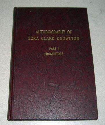 Autobiography of Ezra Clark Knowlton -  Part 1 - Progenitors, KNOWLTON, Ezra Clark.