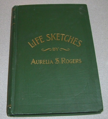 LIFE SKETCHES - Of Orson Spencer and Others, and History of Primary Work, Rogers, Aurelia S.