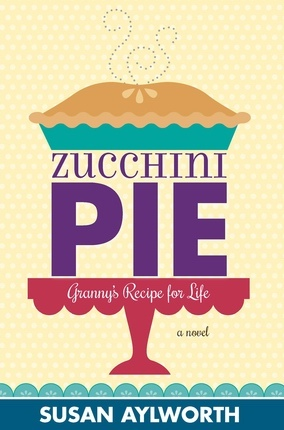 Zucchini Pie -  Granny's Recipe for Life, Aylworth, Susan