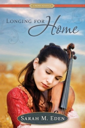 Longing For Home -  A Proper Romance, Eden, Sarah M.