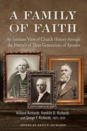 A Family Of Faith -  An Intimate View of Church History through the Journals of Three Generations of Apostles, Richards, Kent F. Edited