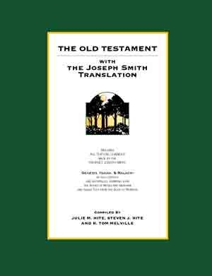 THE OLD TESTAMENT WITH THE JOSEPH SMITH TRANSLATION, Hite, Steven J. and Hite, Julie M. and Melville, R. Tom