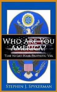 Who Are You America? -  Time To Lift Your Prophetic Veil, Spykerman, Stephen J.