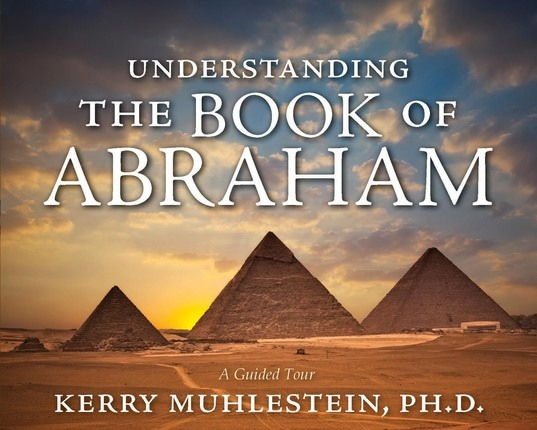 Understanding the Book of Abraham -  A Guided tour, Muhlestein, Kerry