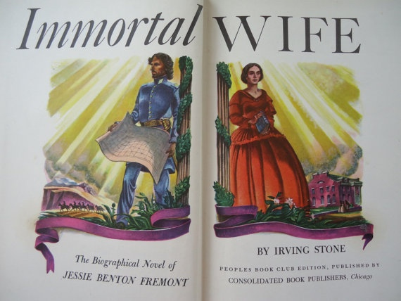 Immortal Wife: The Biographical Novel of Jesse Benton Fremont, Stone, Irving