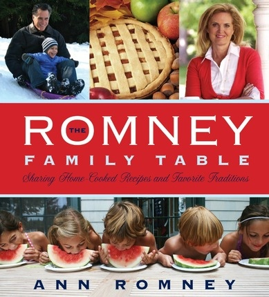 The Romney Family Table:   Sharing Home-Cooked Recipes & Favorite Traditions, Romney, Ann