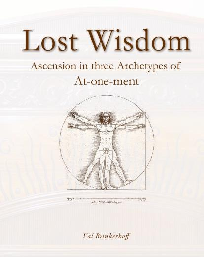 Lost Wisdom -  Archetypes of the Atonement, Ascension, And At-one-ment., Brinkerhoff, Val