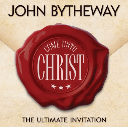 Come Unto Christ -  The Ultimate Invitation, Bytheway, John