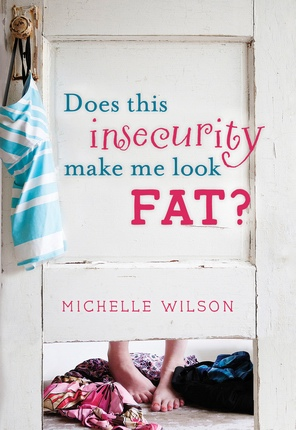 Does This Insecurity Make Me Look Fat -, Wilson, Michelle