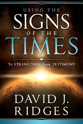 Using the Signs of the Times -  To Strengthen Your Testimony, Ridges, David J.