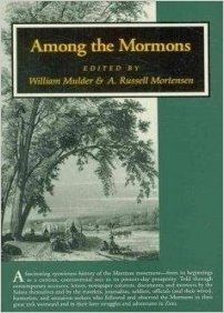 AMONG THE MORMONS - Historic Accounts by Contemporary Observers, Mulder, William & A. Russell Mortensen (editors)
