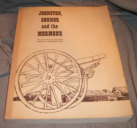 Johnston, Connor, and the Mormons - An Outline of Military History in Northern Utah, Hance, Irma Watson and Irene Warr
